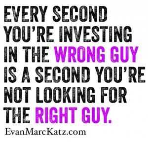 If you're with the wrong guy you're not searching for the right guy