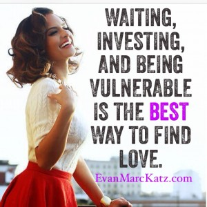 Waiting investing and being vulnerable is the best way to find love