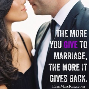 The more you give to marriage the more it gives back