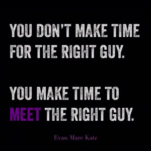 Make Time to Meet The Right Guy