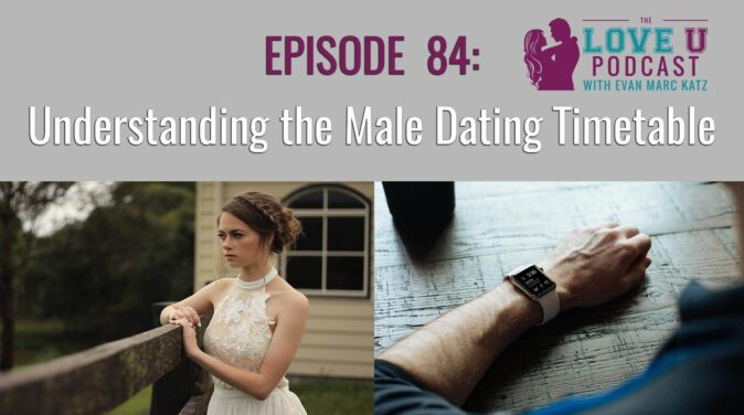 episode 84 understanding the male dating timetable