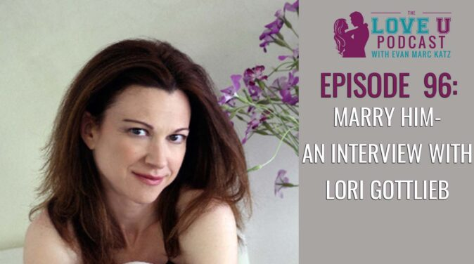 episode 96 marry him an interview with lori gottlieb