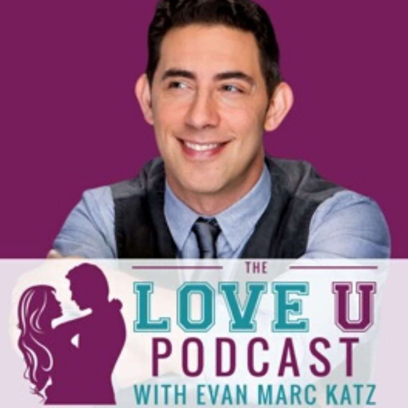 The Love U Podcast with Evan Marc Katz, Dating Coach for Smart, Strong, Successful Women