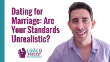 Dating for Marriage: Are Your Standards Unrealistic? Love U Podcast