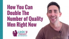How You Can Double The Number of Quality Men Right Now Love U Podcast