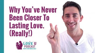 Love U Podcast Why You've Never Been Closer to Lasting Love