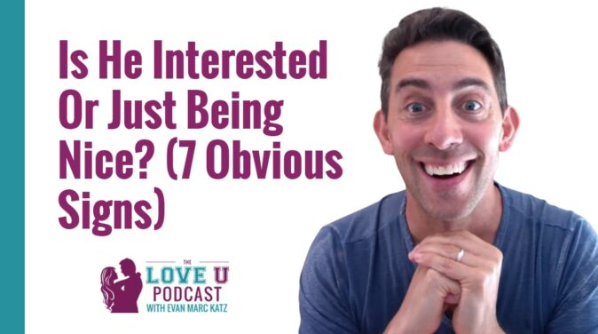 Is He Interested Or Just Being Nice? (7 Obvious Signs) Love U Podcast