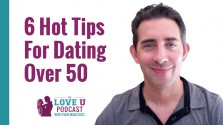 6 Hot Tips for Dating Over 50 Love U Podcast