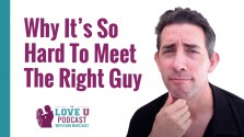 Why It's So Hard to Meet the Right Guy Love U Podcast