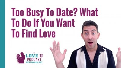 Are You Too Busy to Date? Love U Podcast