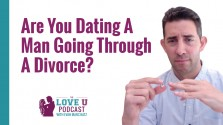 Are You Dating A Man Going Through A Divorce? Love U Podcast