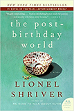 The Post Birthday World by Lionel Shriver fiction about love recommended by Evan Marc Katz dating coach