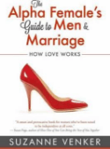 The Alpha Female's Guide to Men and Marriage: How Love Works Book by Suzanne Venker