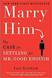 """""""Marry him: the case for settling for mr. good enough"""" by Lori Gottlieb"""