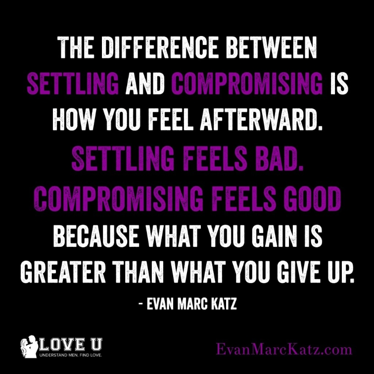 """""""The difference between settling and compromising"""" quote by Evan Marc Katz"""