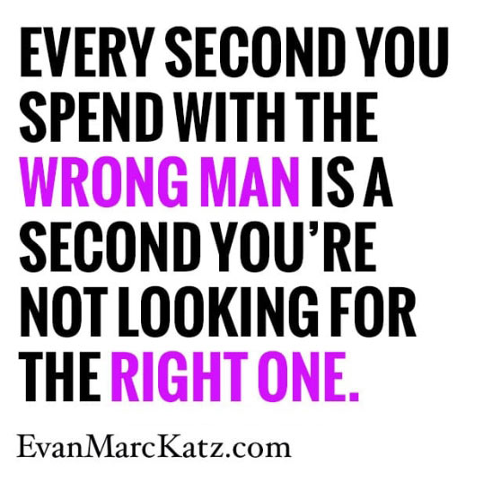 """Evan Marc Katz quotes """"spending time with the wrong man and not looking for the right one"""""""