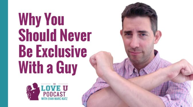 Why You Should Never Be Exclusive With a Guy Love U Podcast