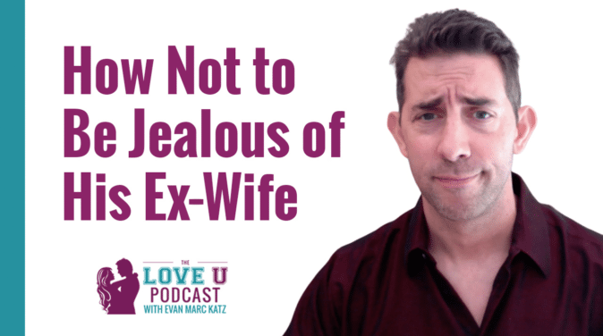How Not to Be Jealous of His Ex Wife Love U Podcast