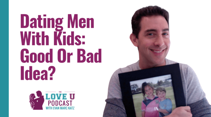 Dating Coach Evan Marc Katz explained the advantage and disadvantages of Dating Men With Kids.