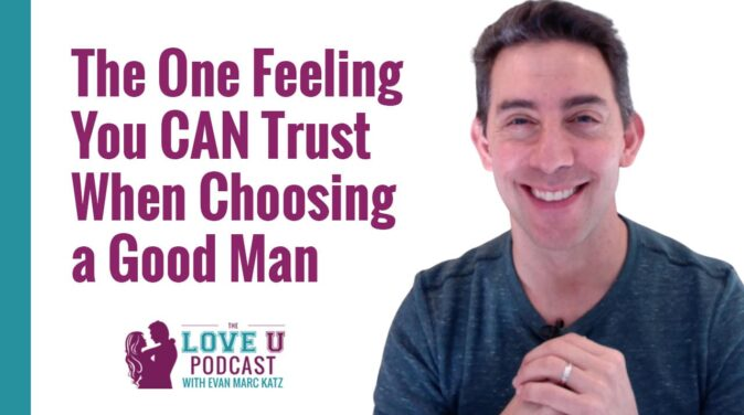 The Feeling You CAN Trust In Choosing a Man Love U Podcast