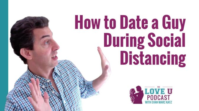 How to Date During Social Distancing Love U Podcast