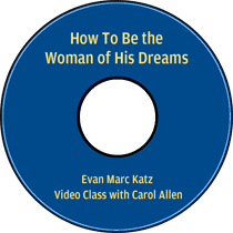 How to be the woman of his dreams Evan Marc Katz video class