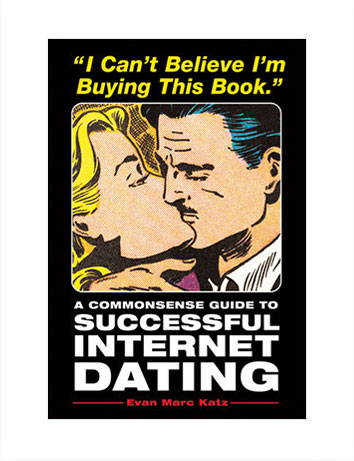 """""""A Commonsense Guide to Successful Internet Dating"""" by Evan Marc Katz"""