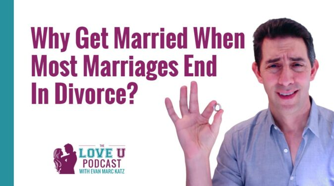Why Get Married When Most Marriages End In Divorce? Love U Podcast
