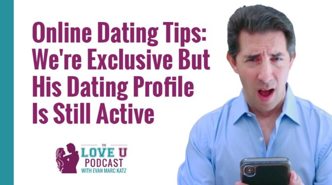 Love U Podcast - Exclusively dating but his online profile is still active