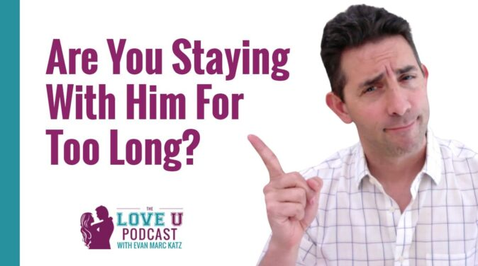 Are You Staying With Him For Too Long? | Love U Podcast