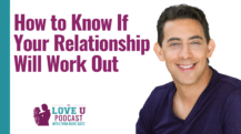 How to Know If Your Relationship Will Work Out | Love U Podcast