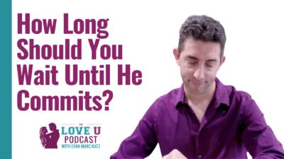 How Long Until He Commits?   Love U Podcast