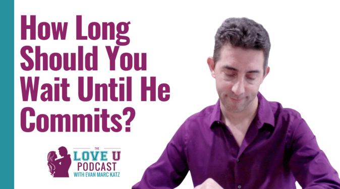 How Long Until He Commits | Love U Podcast