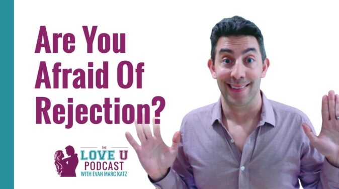 Are You Afraid of Rejection | Love U Podcast