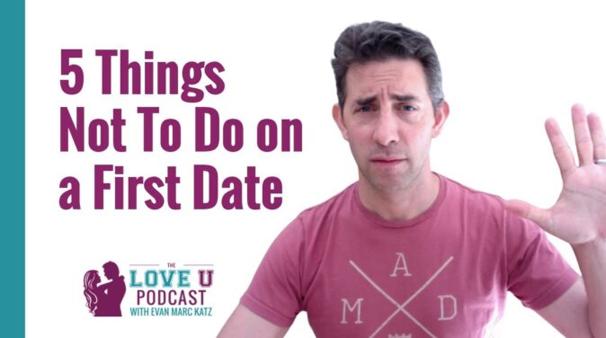 Love U Podcast - 5 things not to do on a first date