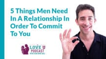 5 Things Men Need to Commit to a Relationship | Love U Podcast