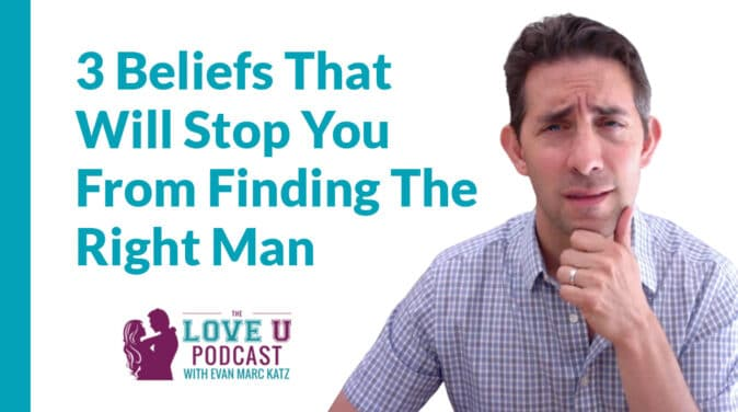 3 Limiting Beliefs Stopping You From Love | Evan Marc Katz