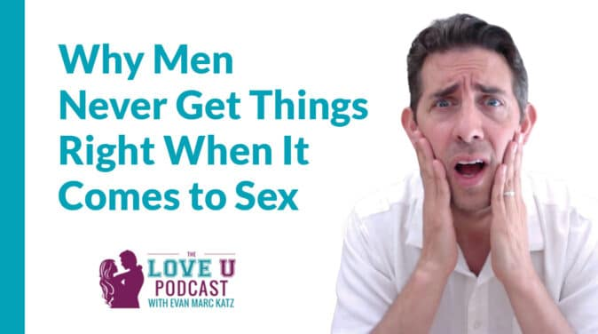 Why Men Never Get Things Right When It Comes to Sex | Love U Podcast