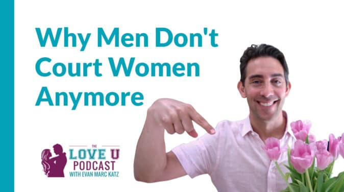 Why Men Don't Court Women Anymore | Love U Podcast