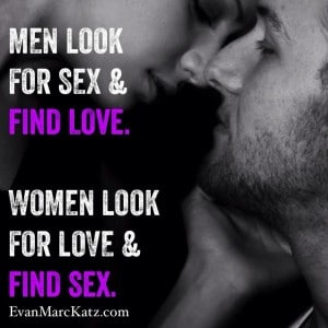 Men look for sex and find love women look for love and find sex