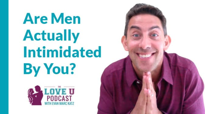 Are Men Actually Intimidated By You? Love U Podcast