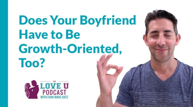 Does Your Boyfriend Have to Be Growth-Oriented, Too? Love U Podcast