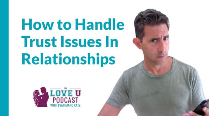 How to Handle Trust Issues in Relationships Love U Podcast
