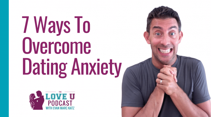 7 Ways to Overcome Dating Anxiety Love U Podcast
