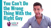 You Can't Do the Wrong Thing With the Right Guy Love U Podcast
