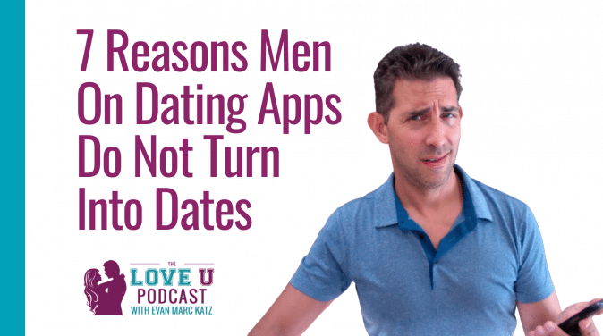 7 Reasons Men on Dating Apps Don't Turn Into Dates Love U Podcast
